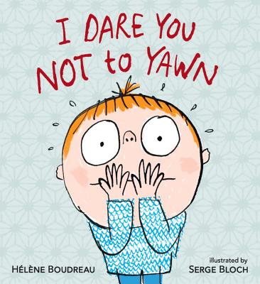 I Dare You Not to Yawn By Boudreau, Helene/ Bloch, Serge (ILT)