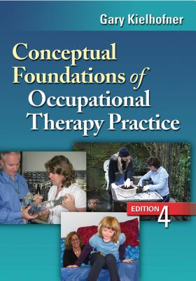 Conceptual Foundations of Occupational Therapy Practice By Kielhofner, Gary